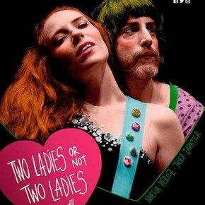 """""""Two Ladies or Not Two Ladies"""", un cabaret tragicómico que llega al teatro Lara deMadrid"""